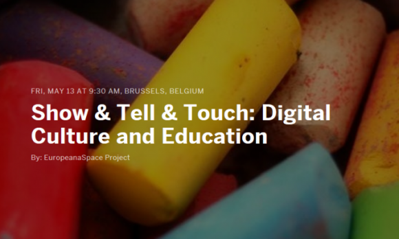 Show & Tell & Touch: Digital Culture and Education – Brussels 13 May 2016